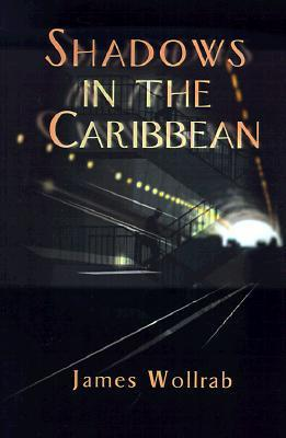 Shadows in the Caribbean James E. Wollrab