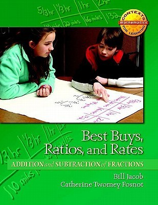 Best Buys, Ratios, and Rates: Addition and Subtraction of Fractions  by  Catherine Twomey Fosnot