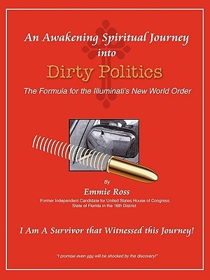 An Awakening Spiritual Journey Into Dirty Politics After Election 2008  by  Emmie Ross