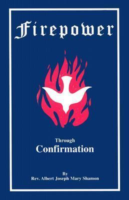 Firepower Through Confirmation  by  Albert Joseph Mary Shamon