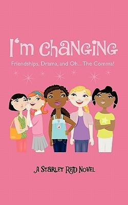 Im Changing: Friendships, Drama, and Oh...the Comma! Starlet G. Reid