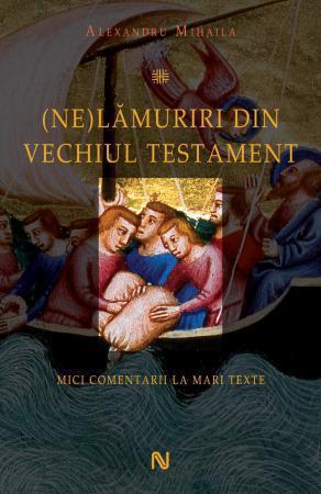 (Ne)Lămuriri din Vechiul Testament  by  Alexandru Mihăilă
