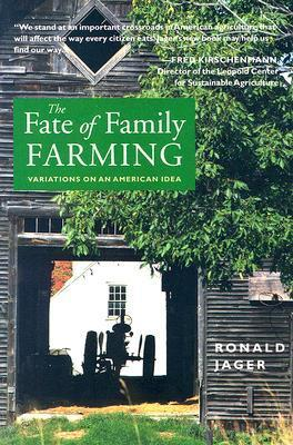 The Fate of Family Farming: Variations on an American Idea  by  Ronald Jager