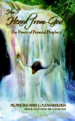 How I Heard from God: The Power of Personal Prophecy  by  Mary J. Ogenaarekhua