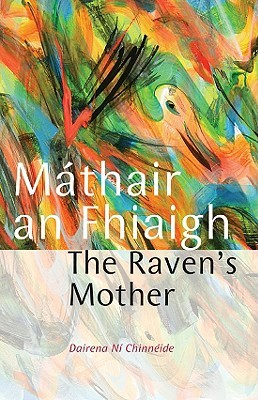 The Ravens Mother: Mathair an Fhiaigh  by  Dairena Ni Chinneide