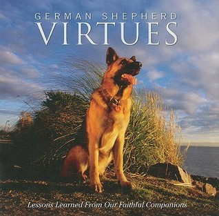 German Shepherd Virtues: Lessons Learned from Our Faithful Companions Melissa Sovey