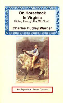 On Horseback in Virginia: Riding Through the Old South  by  Charles Dudley Warner