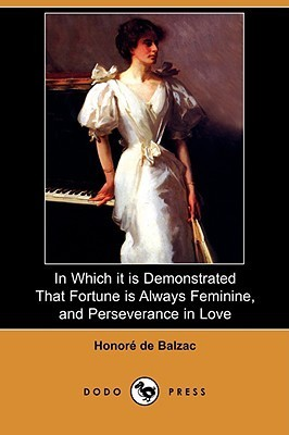 In Which it is Demonstrated That Fortune is Always Feminine, and Perseverance in Love Honoré de Balzac