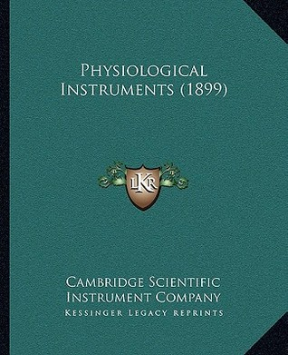 Physiological Instruments (1899)  by  Cambridge Scientific Cambridge Scientific Instrument Company