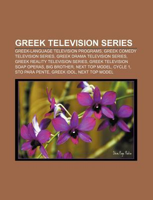 Greek Television Series: Greek-Language Television Programs, Greek Comedy Television Series, Greek Drama Television Series  by  Source Wikipedia