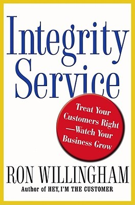 Integrity Service: Treat Your Customers Right-Watch Your Business Grow Ron Willingham