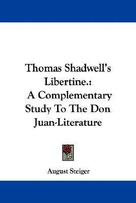 Thomas Shadwells Libertine.: A Complementary Study to the Don Juan-Literature  by  August Steiger