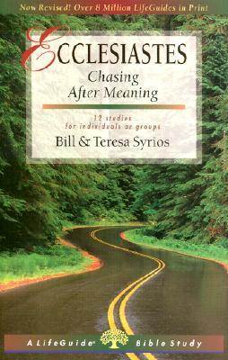 Ecclesiastes: Chasing After Meaning : 12 Studies for Indiviuals or Groups Bill Syrios