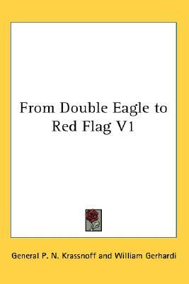 From Double Eagle to Red Flag V1  by  General P. N. Krassnoff