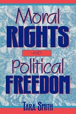 Moral Rights and Political Freedom  by  Tara Smith
