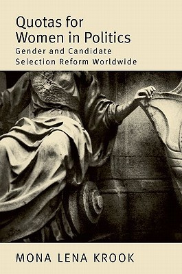 Quotas for Women in Politics: Gender and Candidate Selection Reform Worldwide  by  Mona Lena Krook
