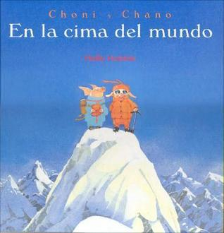 Choni Y Chano: En La Cima Del Mundo (Choni y Chano)  by  Holly Hobbie