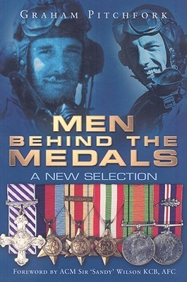 Men Behind the Medals: A New Selection Graham Pitchfork