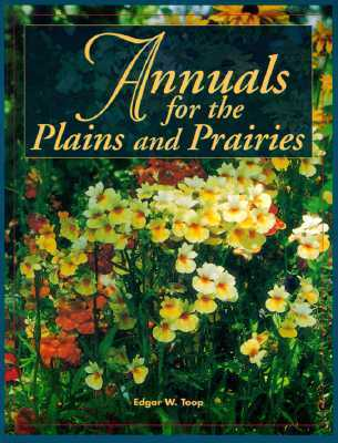 Annuals for Plains and Prairies  by  Edgr W. Toop