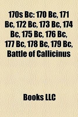 170s Bc: 170 Bc, 171 Bc, 172 Bc, 173 Bc, 174 Bc, 175 Bc, 176 Bc, 177 Bc, 178 Bc, 179 Bc, Battle of Callicinus  by  Books LLC