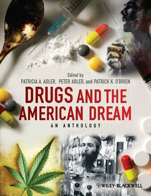 Drugs and the American Dream: An Anthology Patricia A. Adler