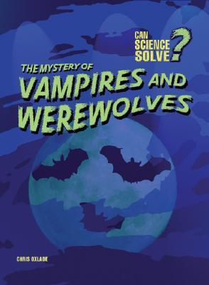 The Mystery Of Vampires And Werewolves  by  Chris Oxlade