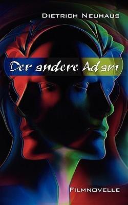 Der andere Adam: Filmnovelle Dietrich Neuhaus