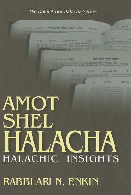 Amot Shel Halacha: Halachic Insights Ari N. Enkin