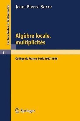 Algebre Locale, Multiplicites: Cours Au College de France, 1957 - 1958 Jean-Pierre Serre
