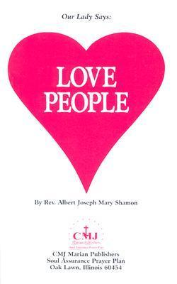 Our Lady Says: Love People  by  Albert Joseph Mary Shamon