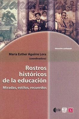 Rostros Historicos de La Educacion. Miradas, Estilos, Recuerdos Pablo Y. Manuel Ulloa Herr Latap- Sarre