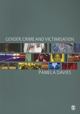 Gender, Crime and Victimisation  by  Pamela Davies