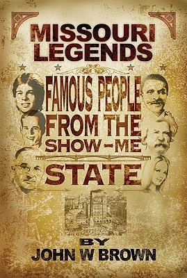 Missouri Legends: Famous People from the Show Me State  by  John W. Brown