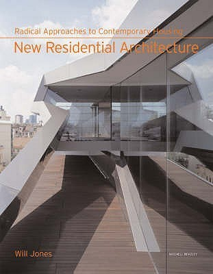 New Residential Architecture: Radical Approaches To Contemporary Housing Will Jones