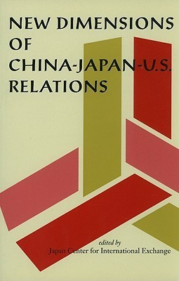 New Dimensions of China-Japan-U.S. Relations  by  Japan Center for International Exchange
