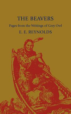 The Beavers: Pages from the Writings of Grey Owl Archibald Stansfeld Belaney