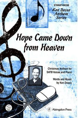 Hope Came Down from Heaven Anthem: Christmas Anthem for Satb Voices and Piano  by  Ken Harold Dosso