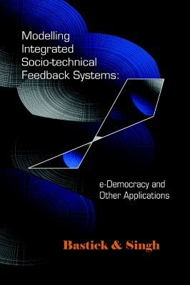 Modelling Integrated Socio-Technical Feedback Systems: E-Democracy and Other Applications  by  Zach-Amaury Boufoy-Bastick