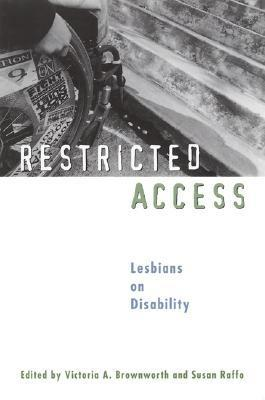 Restricted Access: Lesbians on Disability  by  Victoria A. Brownworth