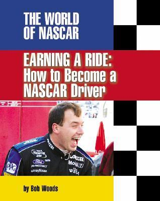 Earning a Ride: How to Become a NASCAR Driver  by  Bob Woods