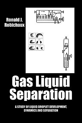 Gas Liquid Separation: Liquid Droplet Development Dynamics and Separation Ronald J Robichaux