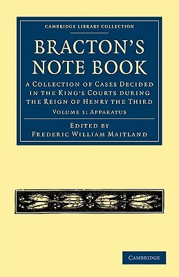 Bractons Note Book: Apparatus, Volume 1: A Collection of Cases Decided in the Kings Courts During the Reign of Henry the Third  by  Henry de Bracton
