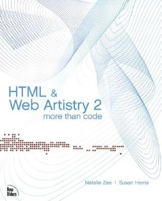 HTML & Web Artistry 2 More Than Code  by  Natalie Zee