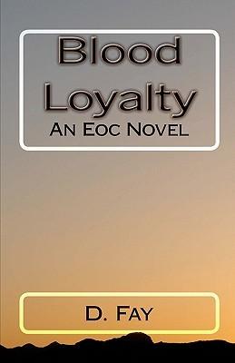 Blood Loyalty: An Eoc Novel D. Fay