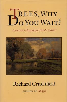 Trees, Why Do you Wait?: Americas Changing Rural Culture  by  Richard Critchfield