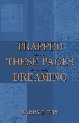 Trapped in These Pages and Dreaming Barry J. Fox