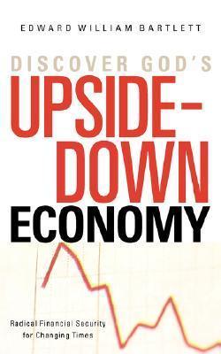 Discover Gods Upside-Down Economy Edward William Bartlett