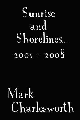 Sunrise and Shorelines: 2001 - 2008  by  Mark Charlesworth