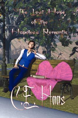 The Lost Hope of the Hopeless Romantic  by  C.E. Haas