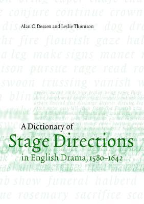 A Dictionary of Stage Directions in English Drama 1580-1642  by  Alan C. Dessen